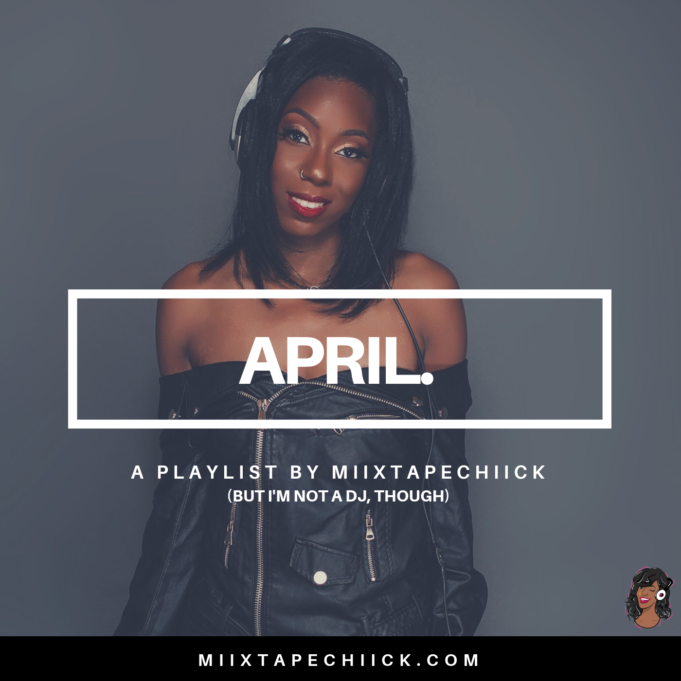 April Playlist miixtapechiick
